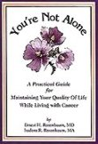 You Are Not Alone A Practical Guide for Maintaining Your Quality of Life While Living with Cancer